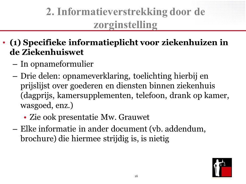 16 2. Informatieverstrekking door de zorginstelling (1) Specifieke informatieplicht voor ziekenhuizen in de Ziekenhuiswet – In opnameformulier – Drie