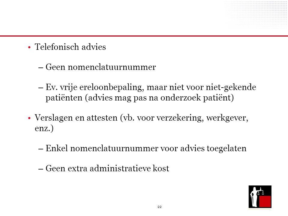 22 Telefonisch advies – Geen nomenclatuurnummer – Ev. vrije ereloonbepaling, maar niet voor niet-gekende patiënten (advies mag pas na onderzoek patiën