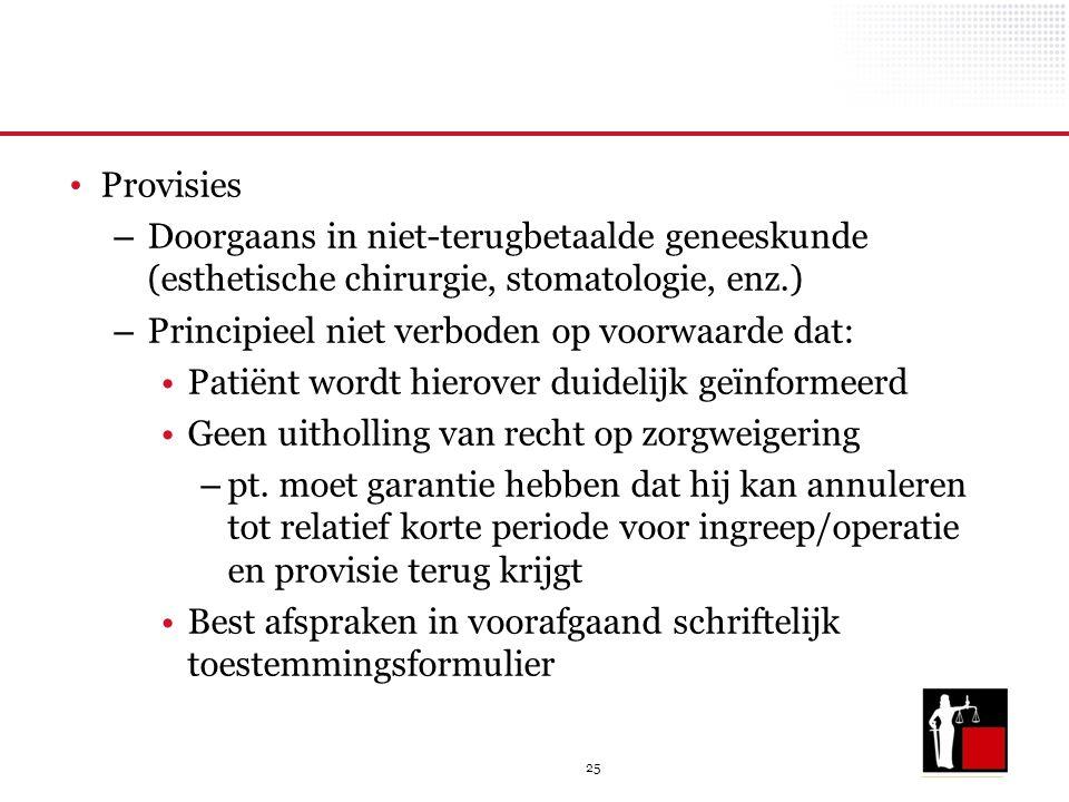 25 Provisies – Doorgaans in niet-terugbetaalde geneeskunde (esthetische chirurgie, stomatologie, enz.) – Principieel niet verboden op voorwaarde dat: