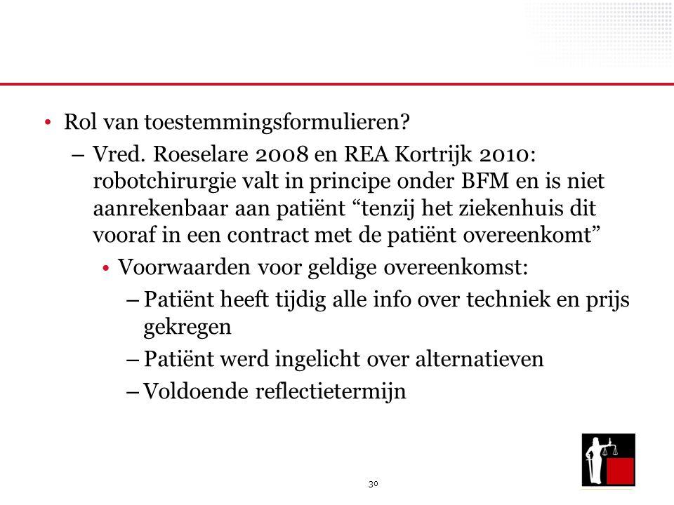 30 Rol van toestemmingsformulieren? – Vred. Roeselare 2008 en REA Kortrijk 2010: robotchirurgie valt in principe onder BFM en is niet aanrekenbaar aan