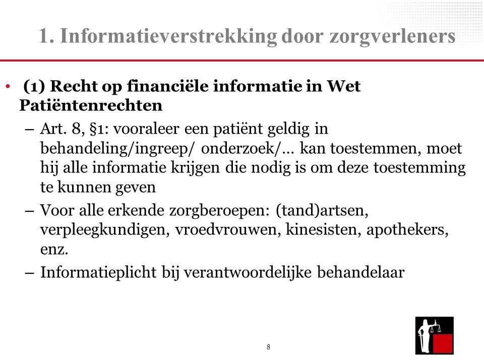 8 1. Informatieverstrekking door zorgverleners (1) Recht op financiële informatie in Wet Patiëntenrechten – Art. 8, §1: vooraleer een patiënt geldig i