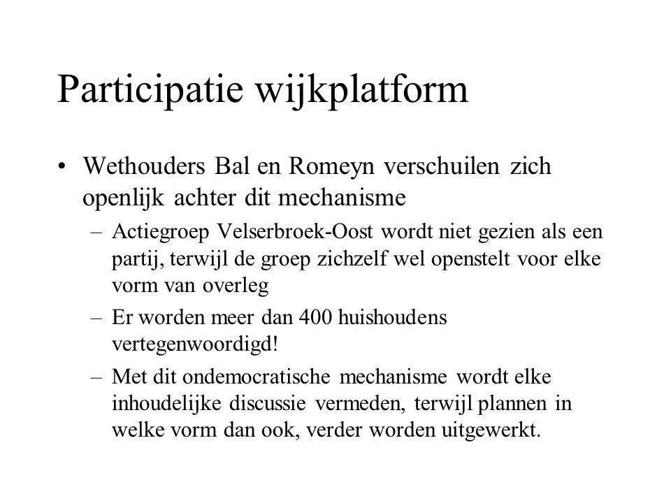 Participatie wijkplatform Wethouders Bal en Romeyn verschuilen zich openlijk achter dit mechanisme –Actiegroep Velserbroek-Oost wordt niet gezien als een partij, terwijl de groep zichzelf wel openstelt voor elke vorm van overleg –Er worden meer dan 400 huishoudens vertegenwoordigd.