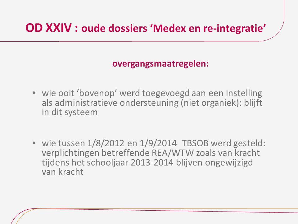 OD XXIV : oude dossiers 'Medex en re-integratie' overgangsmaatregelen: wie ooit 'bovenop' werd toegevoegd aan een instelling als administratieve onder
