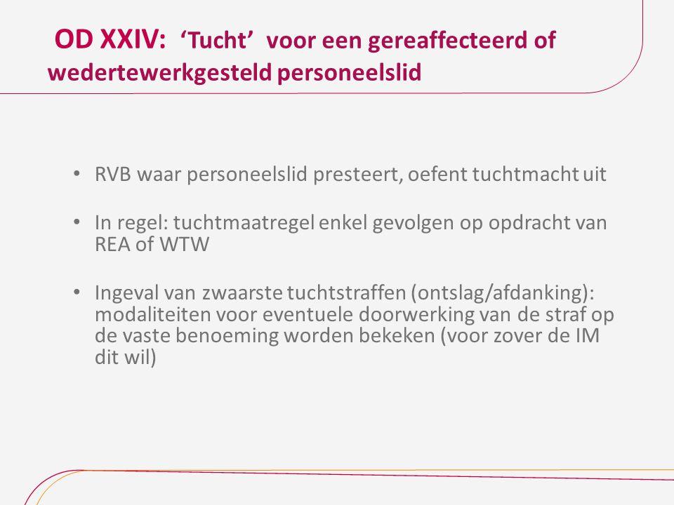 OD XXIV: 'Tucht' voor een gereaffecteerd of wedertewerkgesteld personeelslid RVB waar personeelslid presteert, oefent tuchtmacht uit In regel: tuchtma