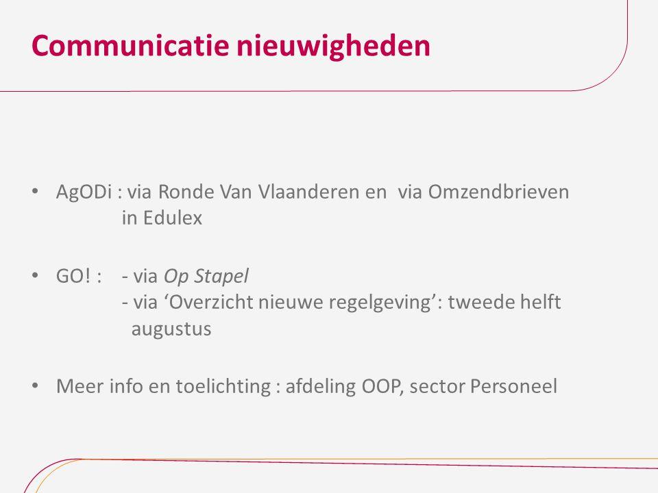 Communicatie nieuwigheden AgODi : via Ronde Van Vlaanderen en via Omzendbrieven in Edulex GO! : - via Op Stapel - via 'Overzicht nieuwe regelgeving':