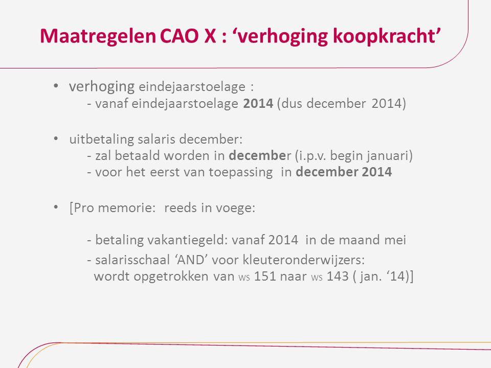 Maatregelen CAO X : 'verhoging koopkracht' verhoging eindejaarstoelage : - vanaf eindejaarstoelage 2014 (dus december 2014) uitbetaling salaris decemb