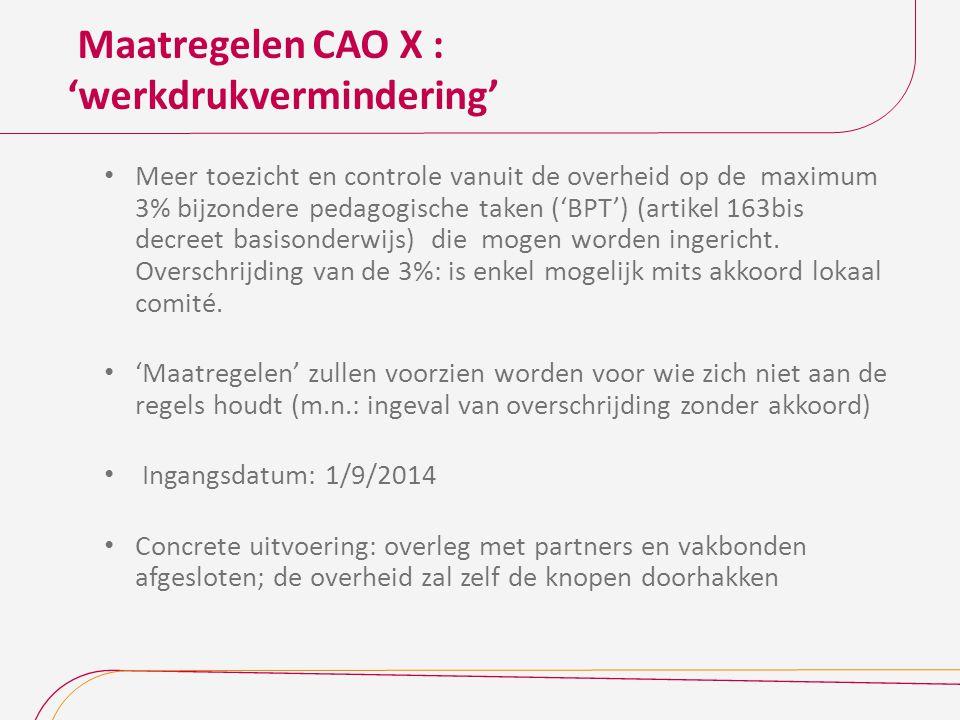 Maatregelen CAO X : 'werkdrukvermindering' Meer toezicht en controle vanuit de overheid op de maximum 3% bijzondere pedagogische taken ('BPT') (artike