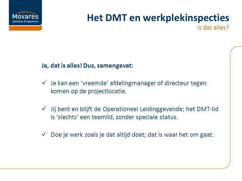 Het DMT en werkplekinspecties Is dat alles.Ja, dat is alles.