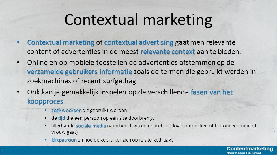 Contextual marketing Contextual marketing contextual advertising relevante context Contextual marketing of contextual advertising gaat men relevante content of advertenties in de meest relevante context aan te bieden.