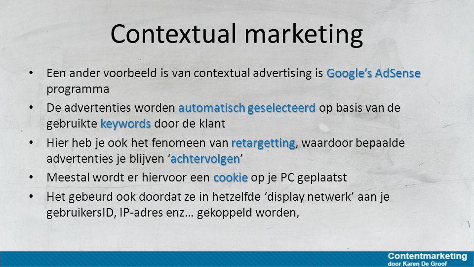 Contextual marketing Google's AdSense Een ander voorbeeld is van contextual advertising is Google's AdSense programma automatisch geselecteerd keyword