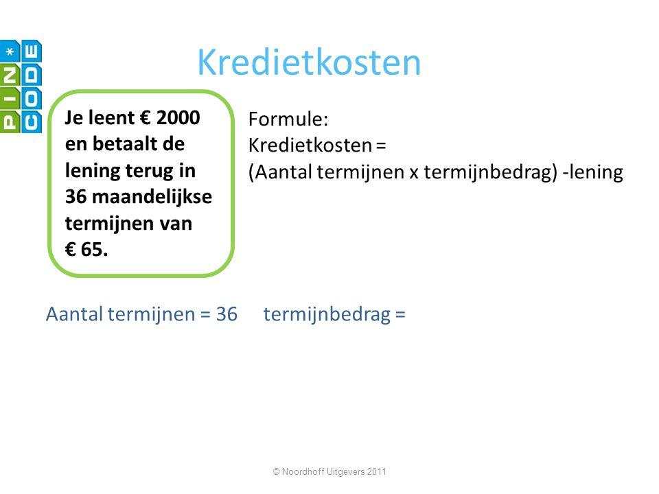 Kredietkosten Aantal termijnen = 36 termijnbedrag = © Noordhoff Uitgevers 2011 Je leent € 2000 en betaalt de lening terug in 36 maandelijkse termijnen van € 65.