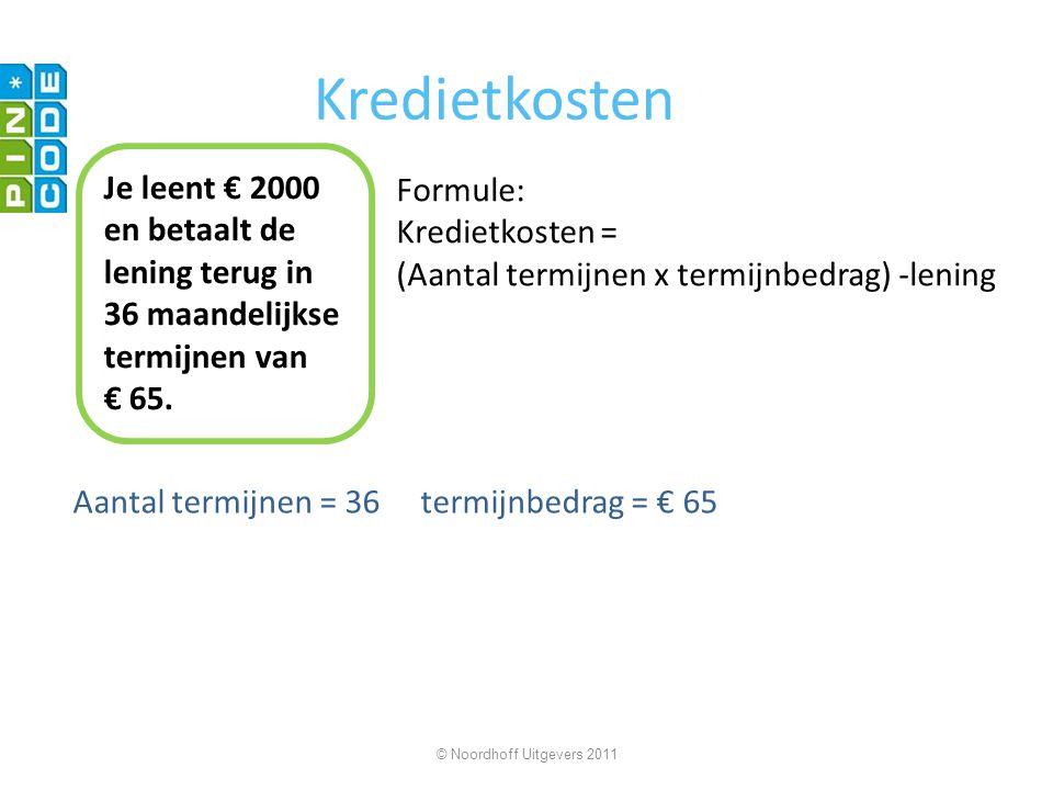 Kredietkosten Aantal termijnen = 36 termijnbedrag = € 65 © Noordhoff Uitgevers 2011 Je leent € 2000 en betaalt de lening terug in 36 maandelijkse termijnen van € 65.