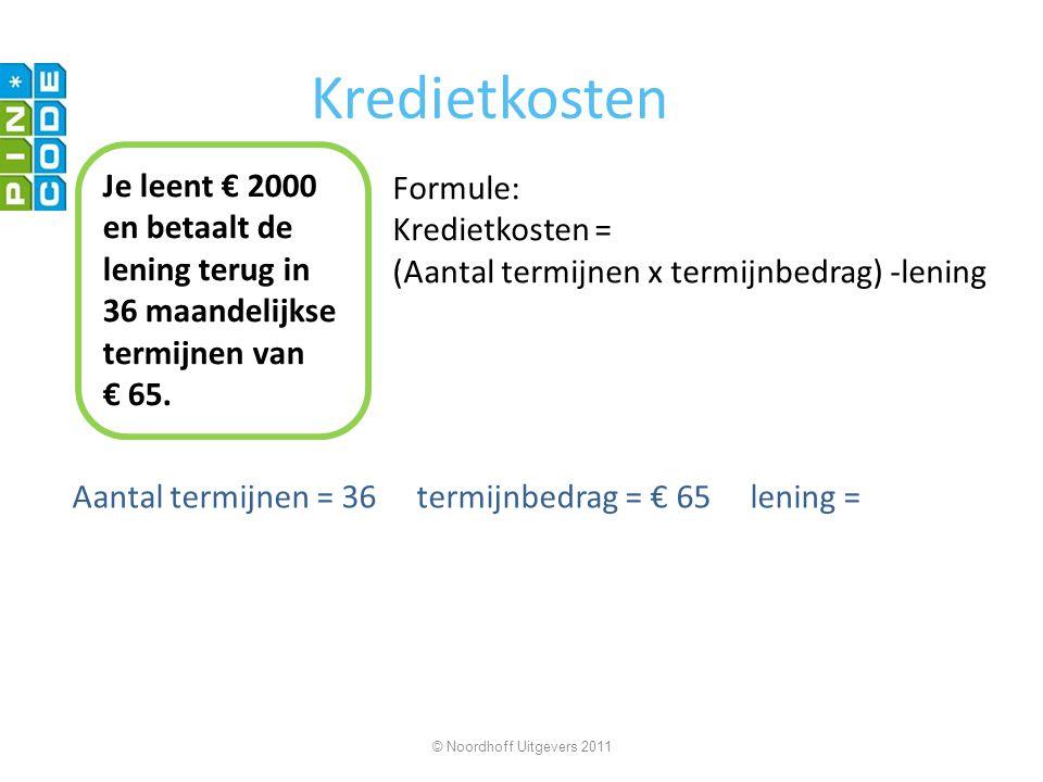 Kredietkosten Aantal termijnen = 36 termijnbedrag = € 65 lening = © Noordhoff Uitgevers 2011 Je leent € 2000 en betaalt de lening terug in 36 maandelijkse termijnen van € 65.