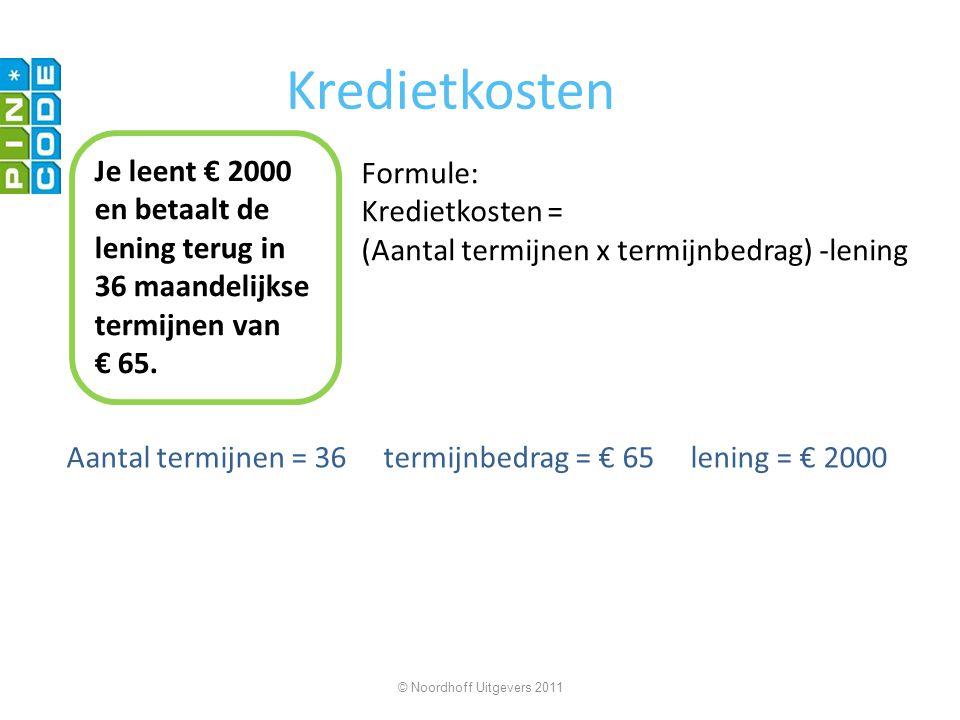 Kredietkosten Aantal termijnen = 36 termijnbedrag = € 65 lening = € 2000 © Noordhoff Uitgevers 2011 Je leent € 2000 en betaalt de lening terug in 36 maandelijkse termijnen van € 65.