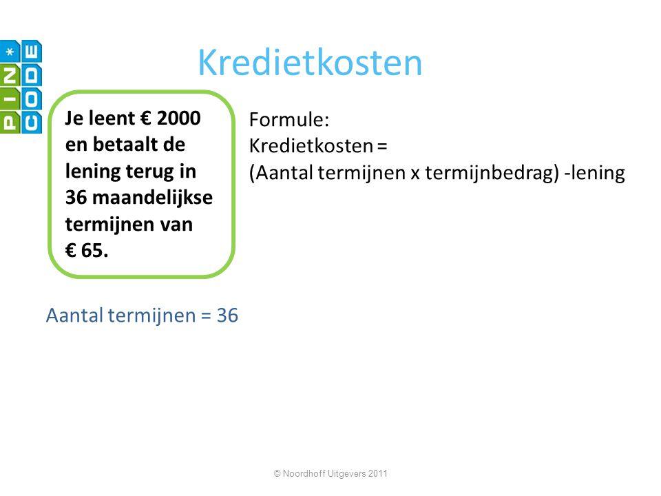 Kredietkosten Aantal termijnen = 36 © Noordhoff Uitgevers 2011 Je leent € 2000 en betaalt de lening terug in 36 maandelijkse termijnen van € 65.