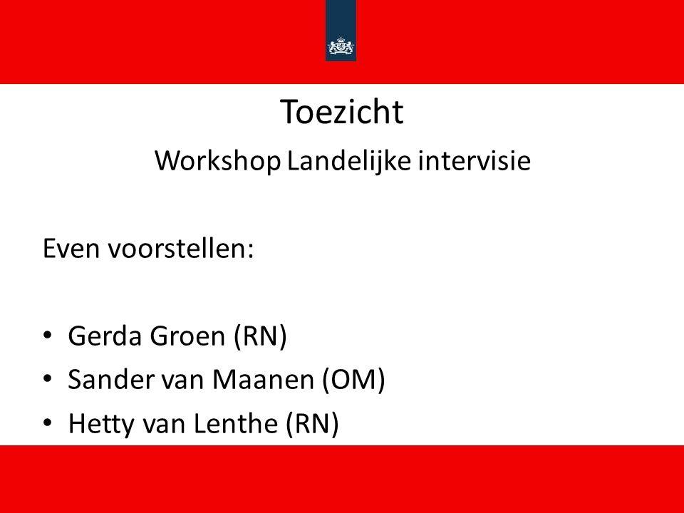 Toezicht Workshop Landelijke intervisie Even voorstellen: Gerda Groen (RN) Sander van Maanen (OM) Hetty van Lenthe (RN)
