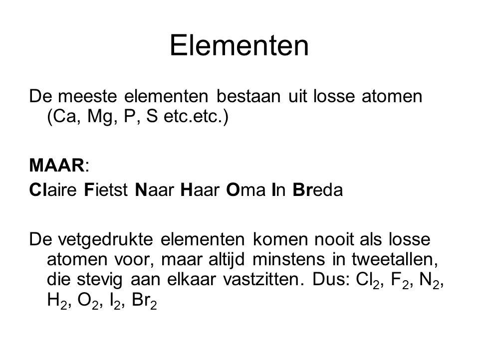 Elementen De meeste elementen bestaan uit losse atomen (Ca, Mg, P, S etc.etc.) MAAR: Claire Fietst Naar Haar Oma In Breda De vetgedrukte elementen komen nooit als losse atomen voor, maar altijd minstens in tweetallen, die stevig aan elkaar vastzitten.