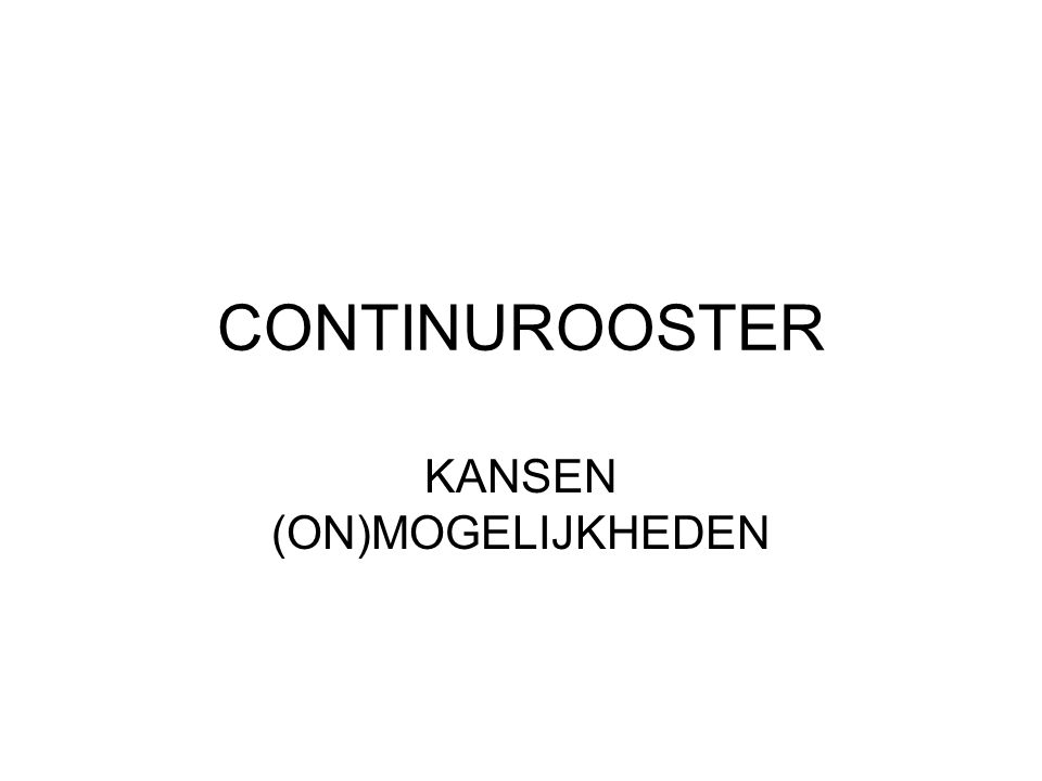 CONTINUROOSTER KANSEN (ON)MOGELIJKHEDEN
