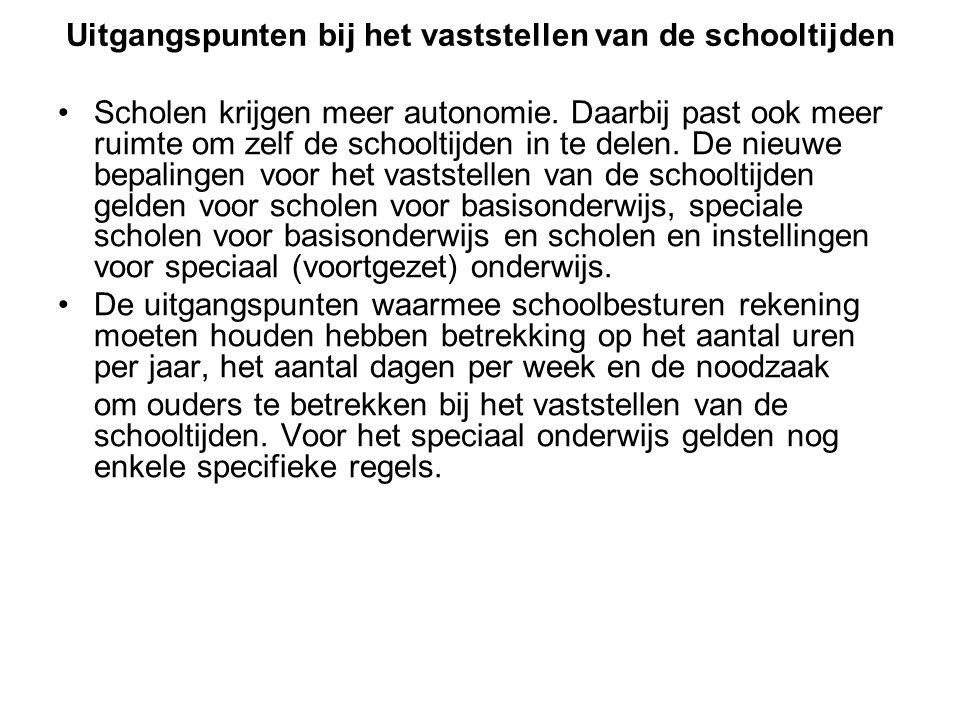 Uitgangspunten bij het vaststellen van de schooltijden Scholen krijgen meer autonomie. Daarbij past ook meer ruimte om zelf de schooltijden in te dele