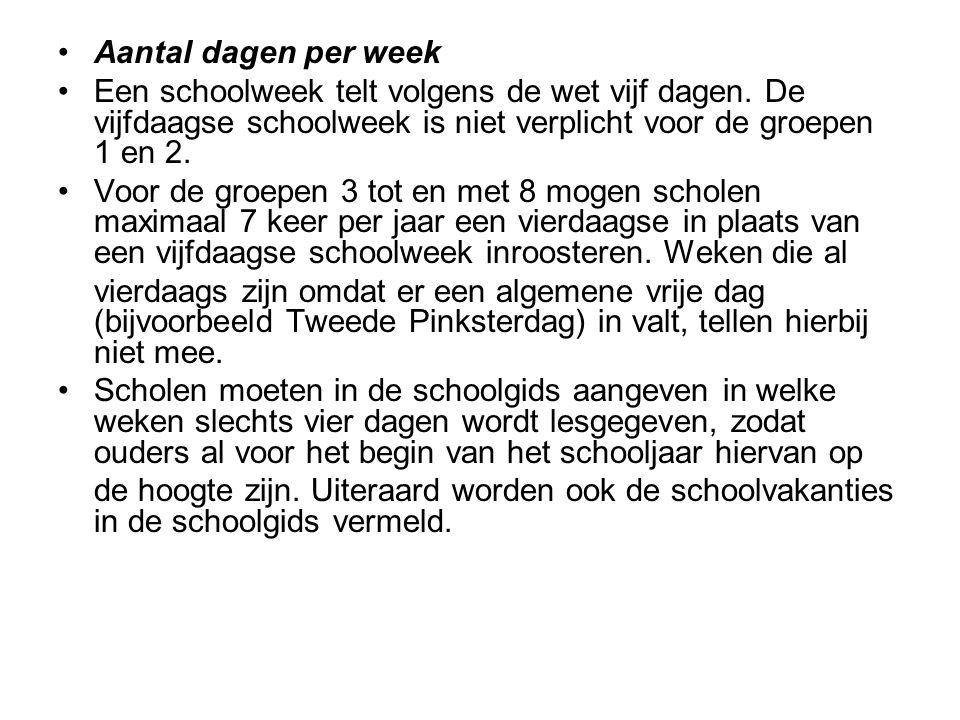 Aantal dagen per week Een schoolweek telt volgens de wet vijf dagen. De vijfdaagse schoolweek is niet verplicht voor de groepen 1 en 2. Voor de groepe
