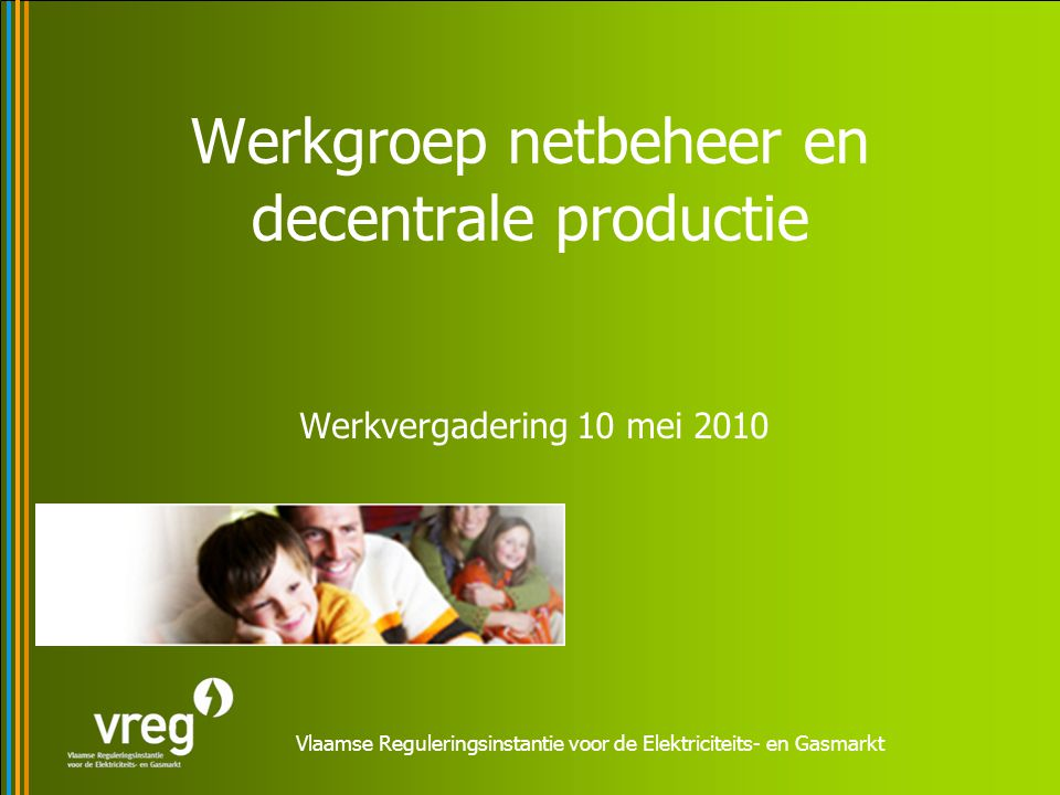 Vlaamse Reguleringsinstantie voor de Elektriciteits- en Gasmarkt Werkgroep netbeheer en decentrale productie Werkvergadering 10 mei 2010