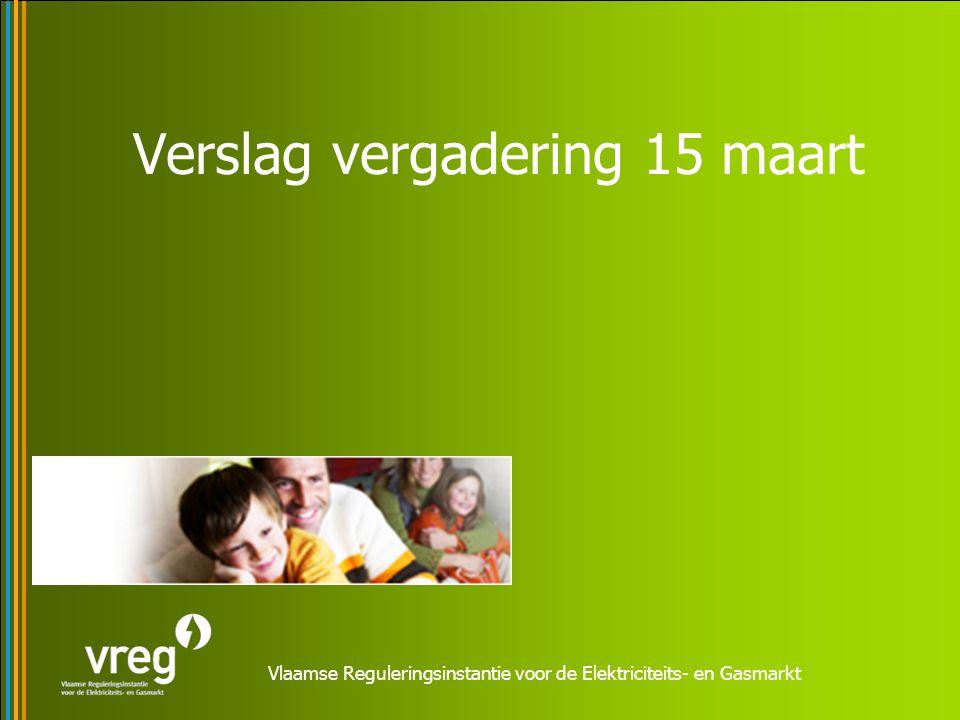 Vlaamse Reguleringsinstantie voor de Elektriciteits- en Gasmarkt Verslag vergadering 15 maart