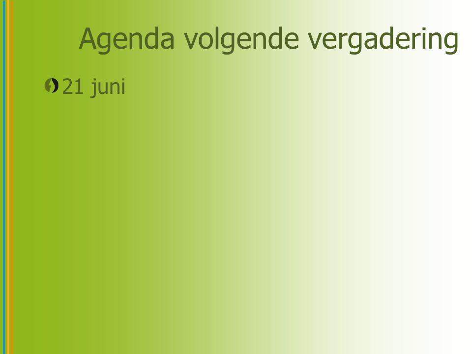 Agenda volgende vergadering 21 juni