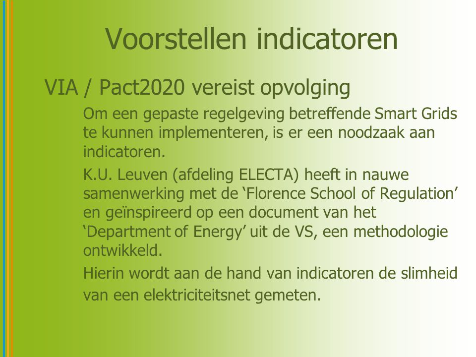 Karakteristieken van een slim net 1.Enable informed participation by customers; 2.Accommodate all generation and storage options; 3.Sell more than kWhs; 4.Provide power quality for the 21st Century; 5.Optimise assets and operate efficiently; 6.Operate resiliently to disturbances, attacks and natural disasters.