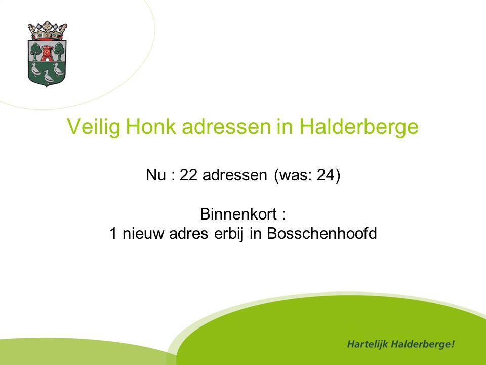 Veilig Honk adressen in Halderberge Nu : 22 adressen (was: 24) Binnenkort : 1 nieuw adres erbij in Bosschenhoofd