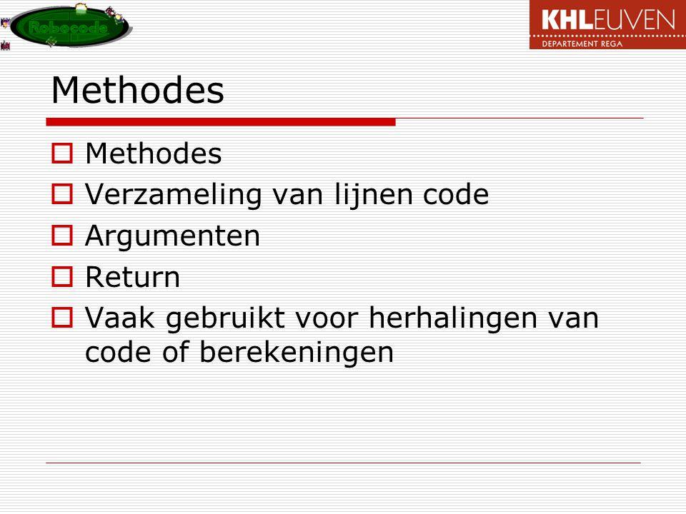 Methodes  Methodes  Verzameling van lijnen code  Argumenten  Return  Vaak gebruikt voor herhalingen van code of berekeningen