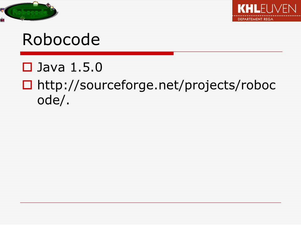 Robocode  Java 1.5.0  http://sourceforge.net/projects/roboc ode/.