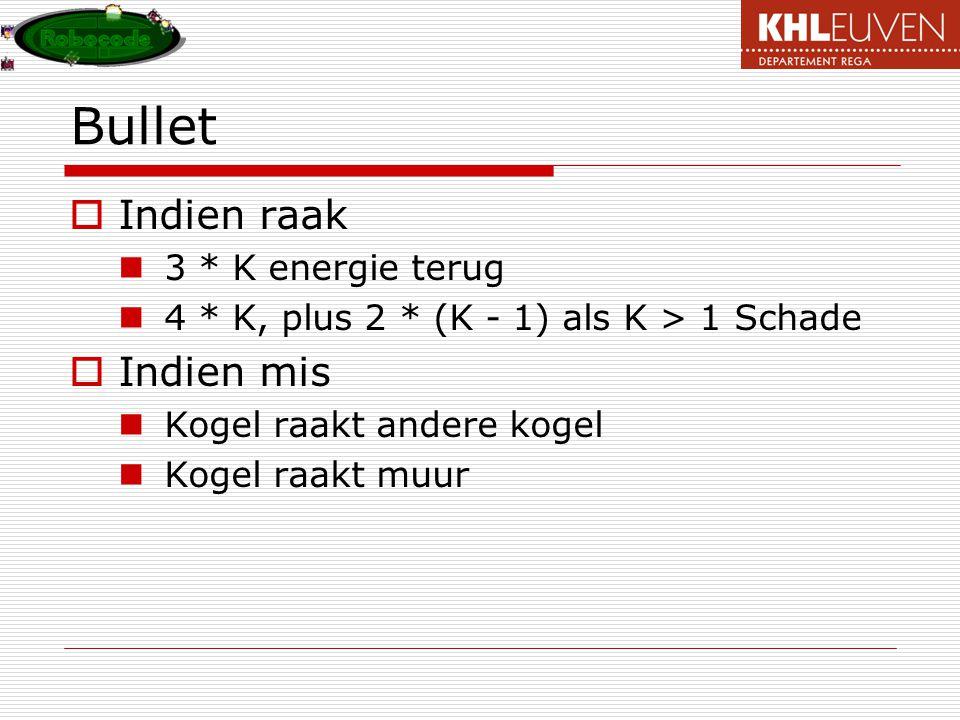 Bullet  Indien raak 3 * K energie terug 4 * K, plus 2 * (K - 1) als K > 1 Schade  Indien mis Kogel raakt andere kogel Kogel raakt muur