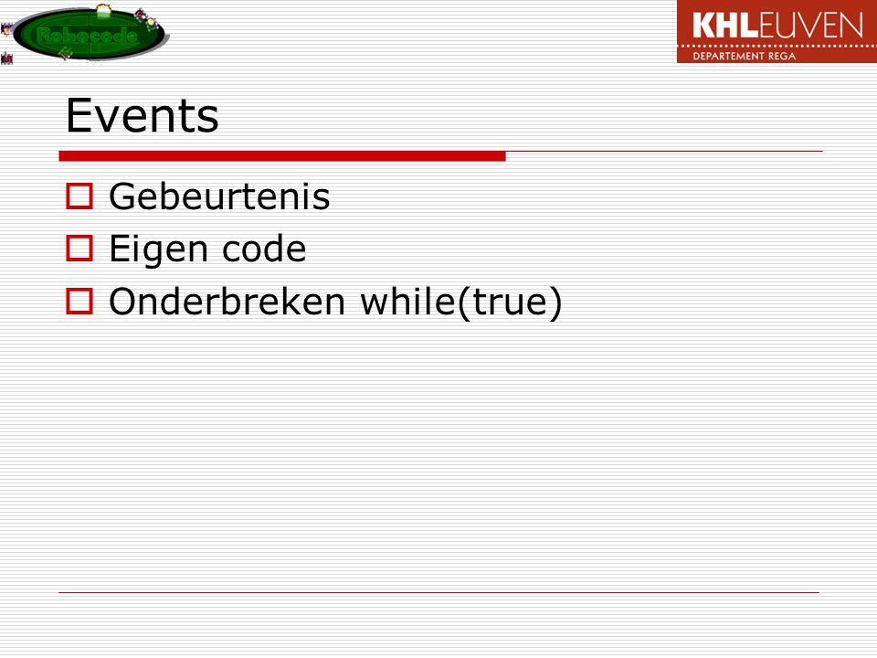 Events  Gebeurtenis  Eigen code  Onderbreken while(true)
