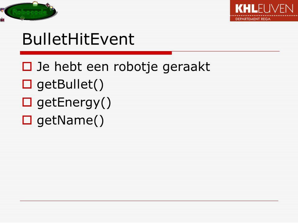 BulletHitEvent  Je hebt een robotje geraakt  getBullet()  getEnergy()  getName()