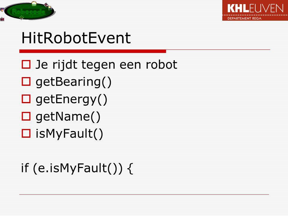 HitRobotEvent  Je rijdt tegen een robot  getBearing()  getEnergy()  getName()  isMyFault() if (e.isMyFault()) {