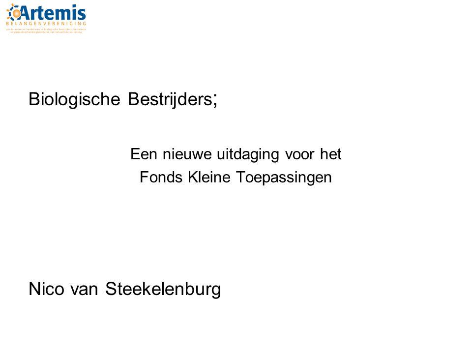 Biologische Bestrijders ; Een nieuwe uitdaging voor het Fonds Kleine Toepassingen Nico van Steekelenburg