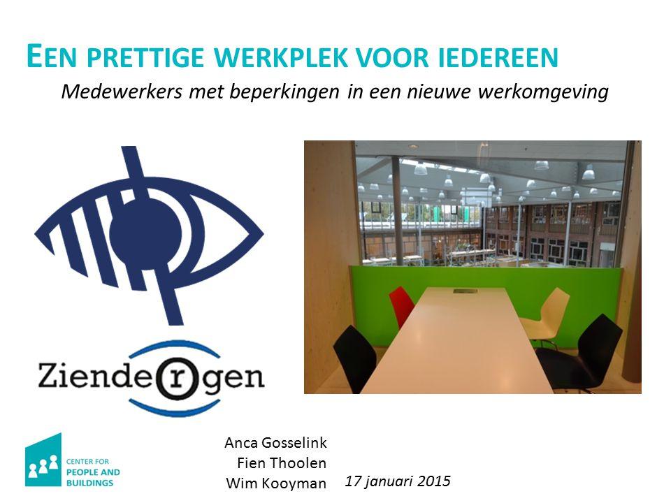 E EN PRETTIGE WERKPLEK VOOR IEDEREEN Anca Gosselink Fien Thoolen Wim Kooyman 17 januari 2015 Medewerkers met beperkingen in een nieuwe werkomgeving