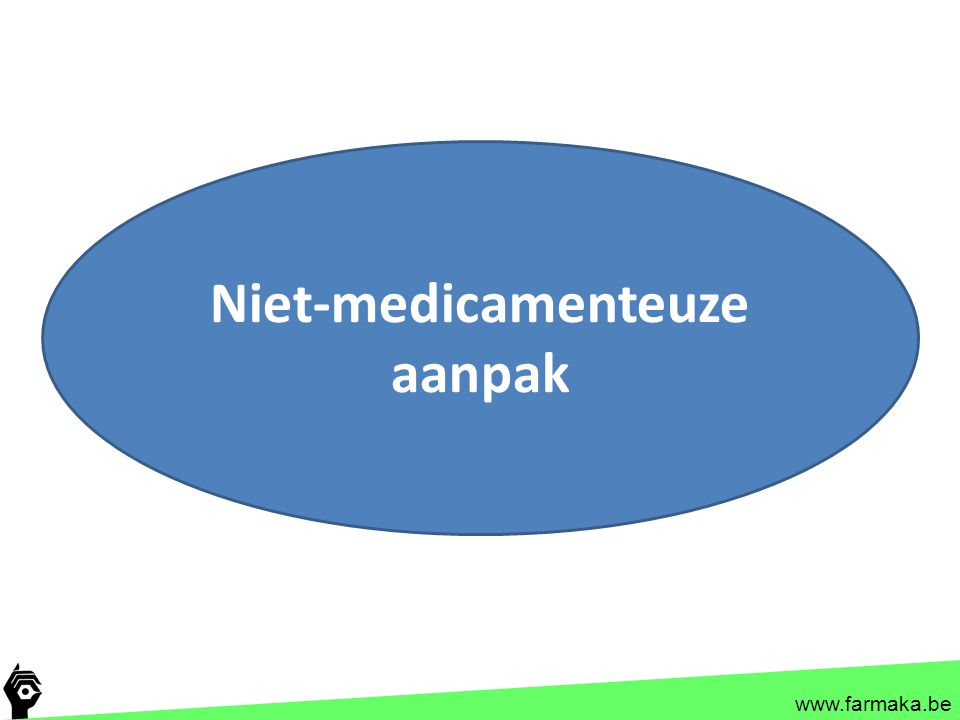 www.farmaka.be Niet-medicamenteuze aanpak