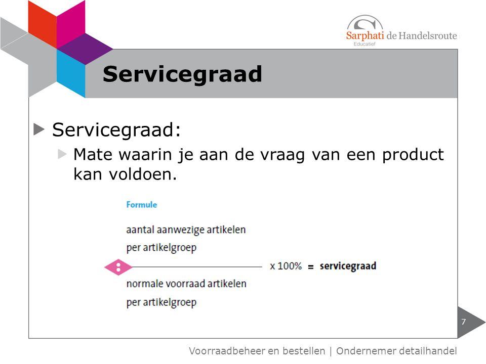Servicegraad: Mate waarin je aan de vraag van een product kan voldoen.