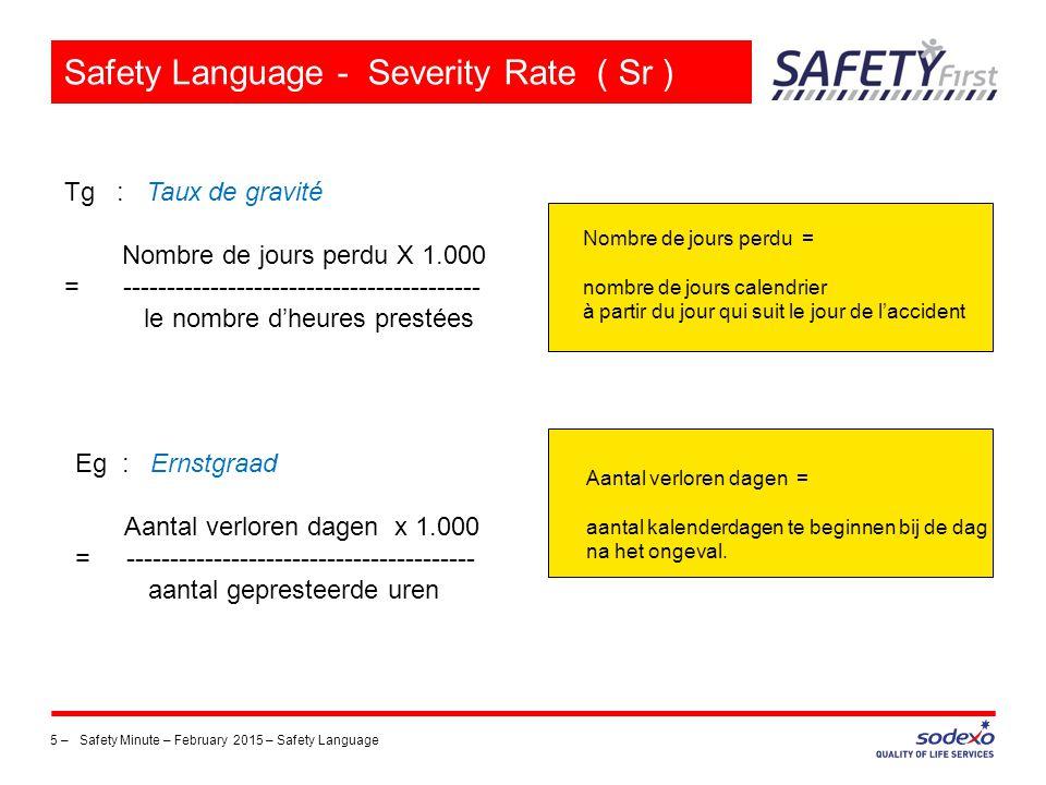 5 – Safety Minute – February 2015 – Safety Language Safety Language - Severity Rate ( Sr ) Tg : Taux de gravité Nombre de jours perdu X 1.000 = ------