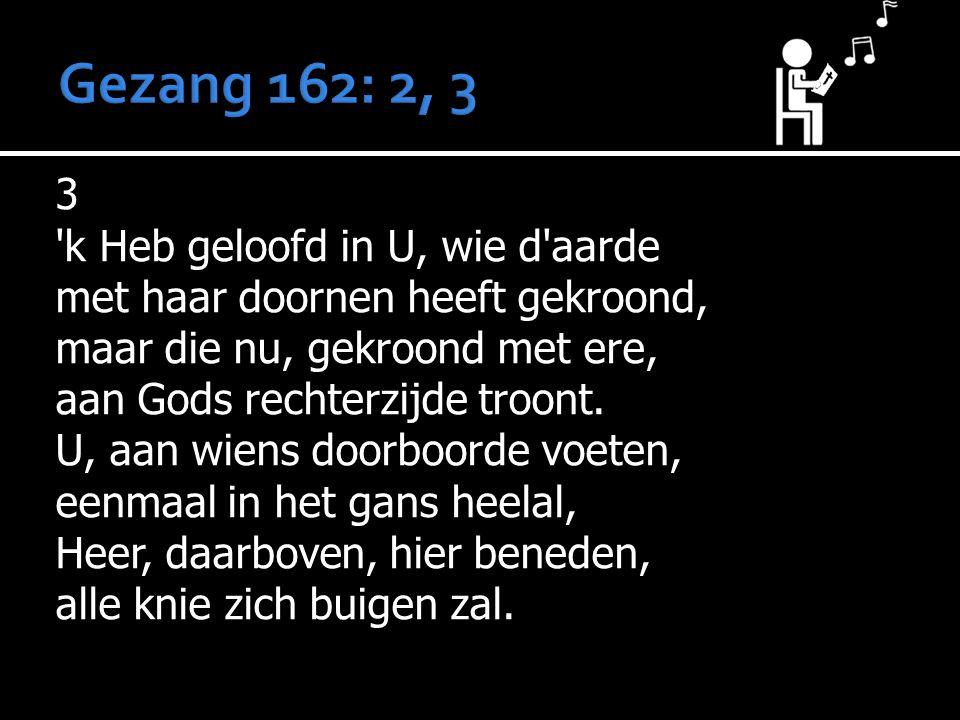 3 'k Heb geloofd in U, wie d'aarde met haar doornen heeft gekroond, maar die nu, gekroond met ere, aan Gods rechterzijde troont. U, aan wiens doorboor