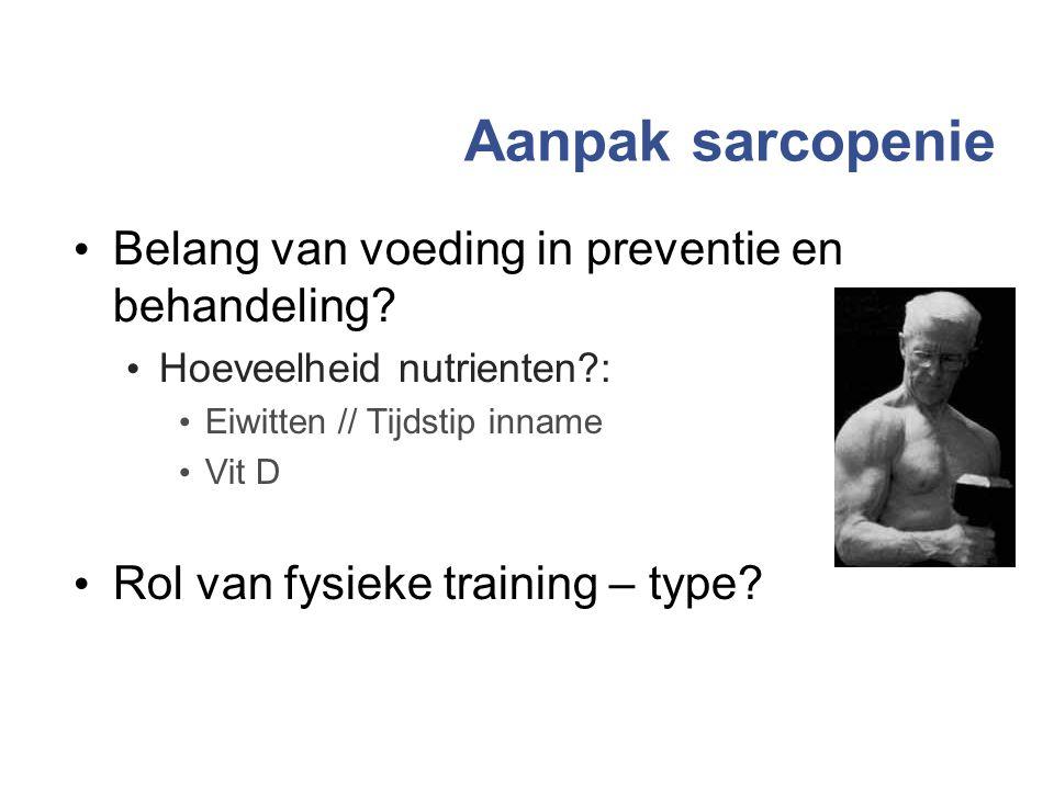 Aanpak sarcopenie Belang van voeding in preventie en behandeling? Hoeveelheid nutrienten?: Eiwitten // Tijdstip inname Vit D Rol van fysieke training