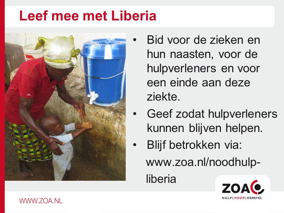 Leef mee met Liberia Bid voor de zieken en hun naasten, voor de hulpverleners en voor een einde aan deze ziekte. Geef zodat hulpverleners kunnen blijv