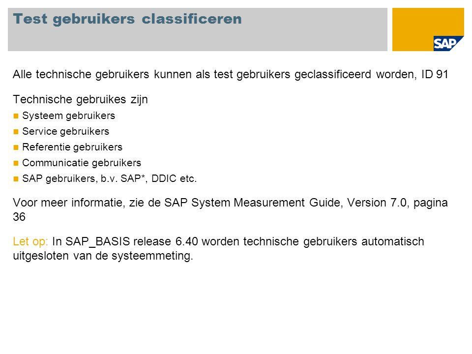 Test gebruikers classificeren Alle technische gebruikers kunnen als test gebruikers geclassificeerd worden, ID 91 Technische gebruikes zijn Systeem ge