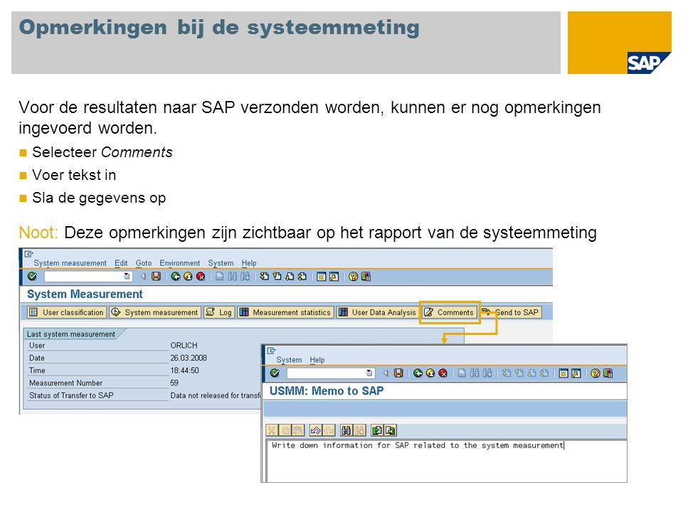 Opmerkingen bij de systeemmeting Voor de resultaten naar SAP verzonden worden, kunnen er nog opmerkingen ingevoerd worden. Selecteer Comments Voer tek