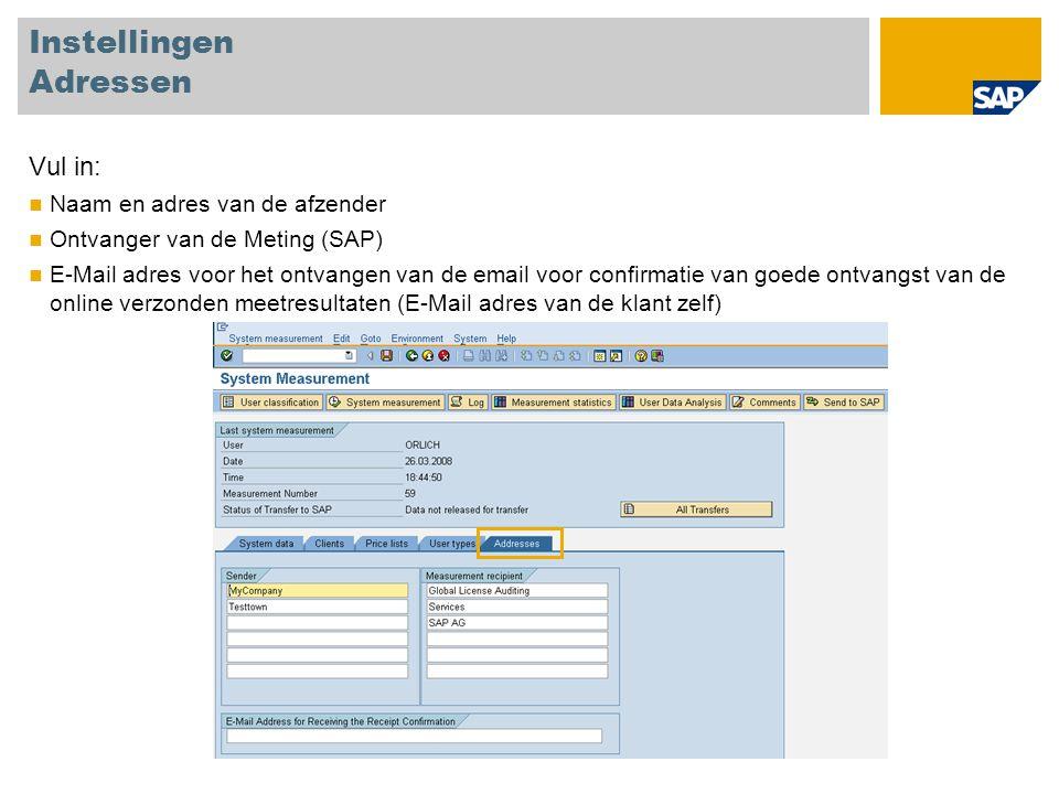 Instellingen Adressen Vul in: Naam en adres van de afzender Ontvanger van de Meting (SAP) E-Mail adres voor het ontvangen van de email voor confirmati