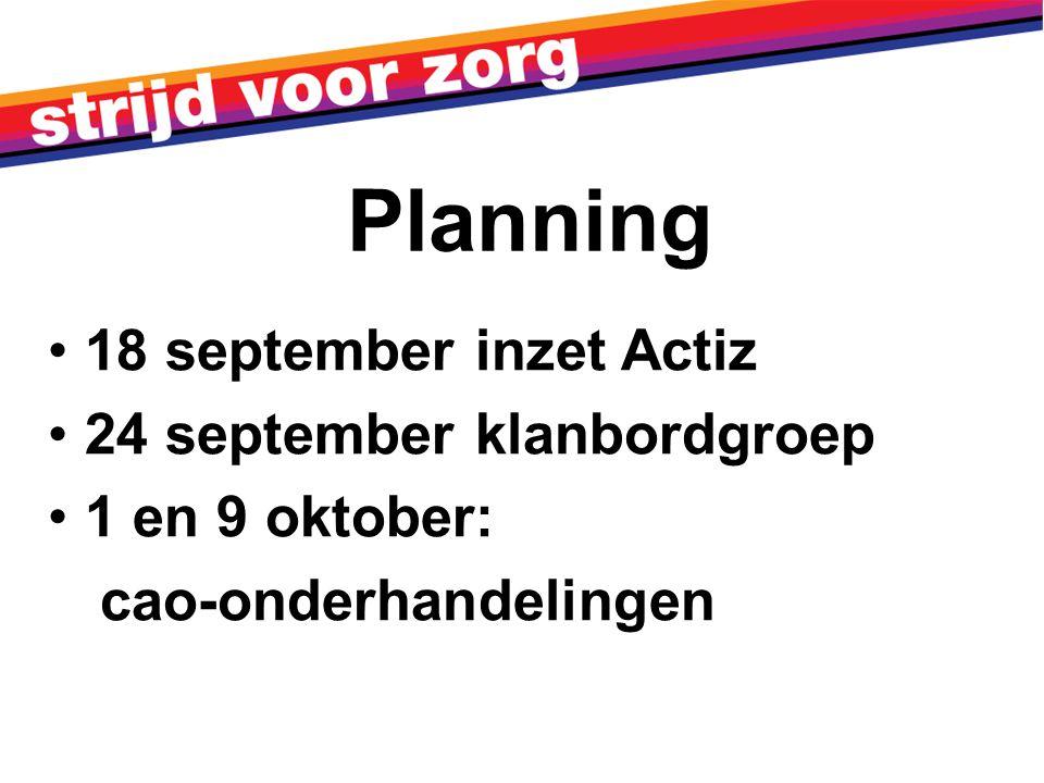 18 september inzet Actiz 24 september klanbordgroep 1 en 9 oktober: cao-onderhandelingen Planning