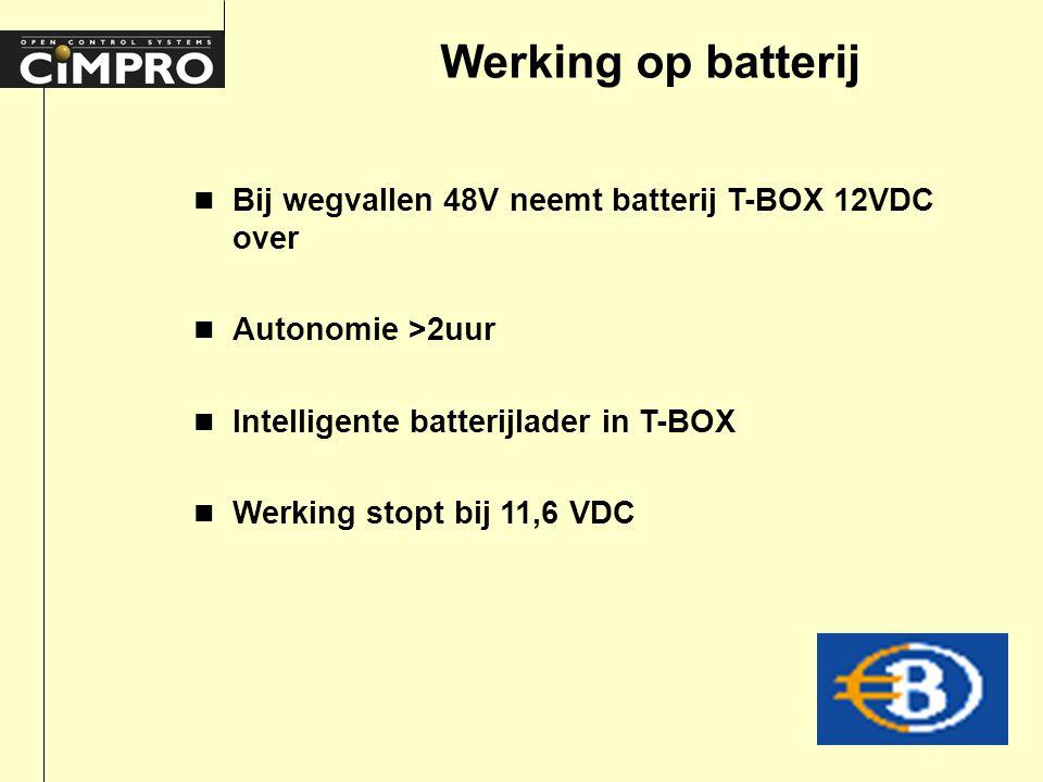 Werking op batterij n Bij wegvallen 48V neemt batterij T-BOX 12VDC over n Autonomie >2uur n Intelligente batterijlader in T-BOX n Werking stopt bij 11,6 VDC