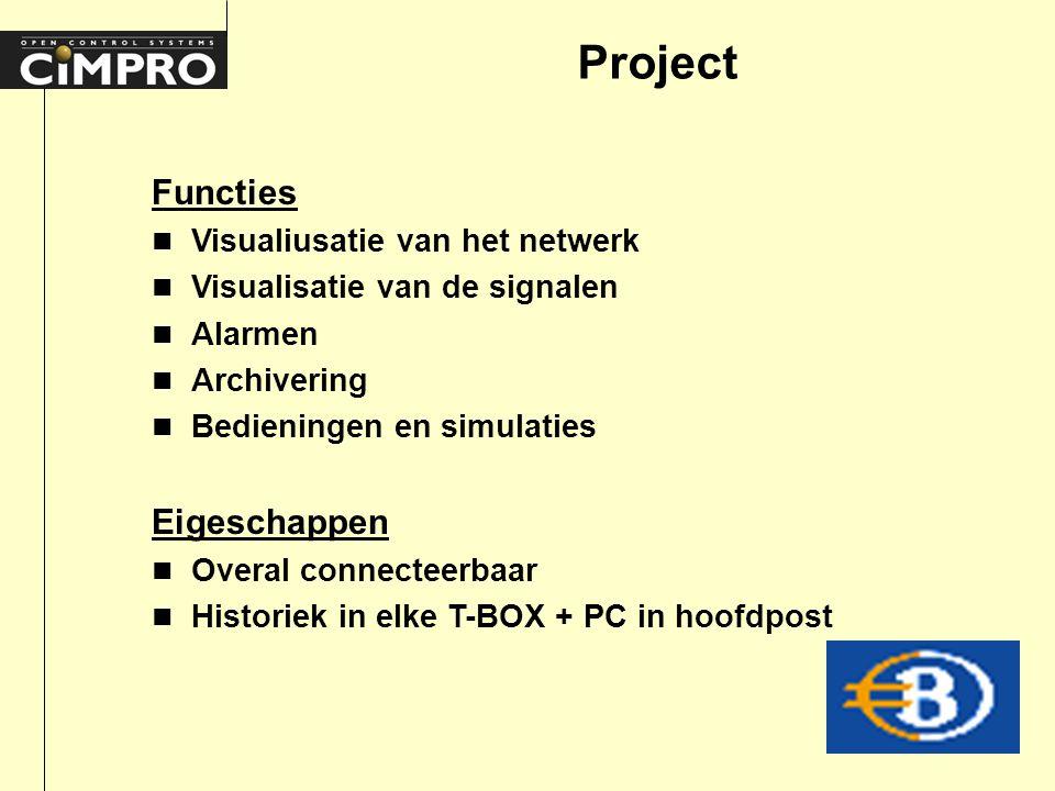 Project Functies n Visualiusatie van het netwerk n Visualisatie van de signalen n Alarmen n Archivering n Bedieningen en simulaties Eigeschappen n Overal connecteerbaar n Historiek in elke T-BOX + PC in hoofdpost