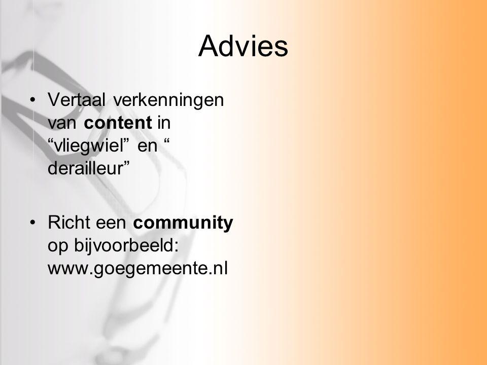 """Advies Vertaal verkenningen van content in """"vliegwiel"""" en """" derailleur"""" Richt een community op bijvoorbeeld: www.goegemeente.nl"""